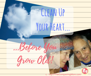 Clean up Your Heart before You Grow Old!
